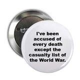 "Ive been accused of every death except the casualt 2.25"" Button (100 pack)"