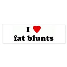 I Love fat blunts Bumper Bumper Sticker
