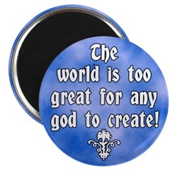 World too great for god magnet