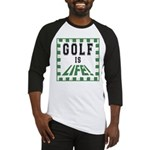Golf Is Life Baseball Jersey