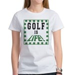 Golf Is Life Women's T-Shirt