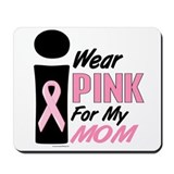 I Wear Pink For My Mom 9 Mousepad