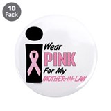 "I Wear Pink For My Mother-In-Law 9 3.5"" Button (10"