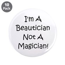 "Beautician Not Magician! 3.5"" Button (10 pack)"