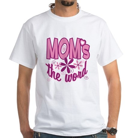 Mom's The Word White T-Shirt