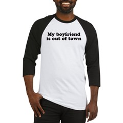 My Boyfriend is out of town Baseball Jersey