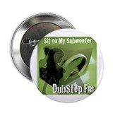 "Dubstep.fm sit on my subwoofer 2.25"" Button"