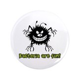 "Bacteria Are Fun 3.5"" Button"