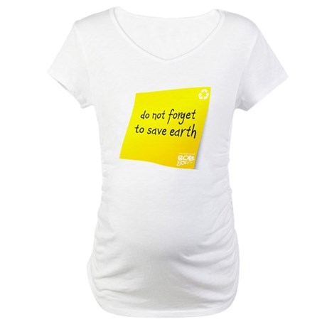 Do not Forget to Save Earth Maternity T-Shirt