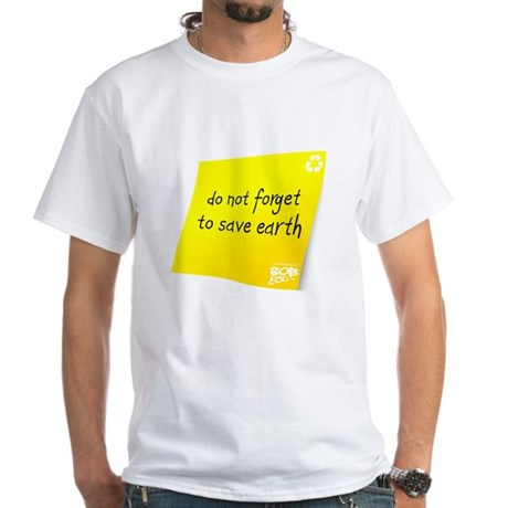 Do not Forget to Save Earth White T-Shirt