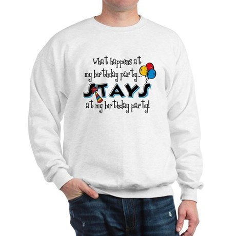 Stays At My Birthday Party Sweatshirt