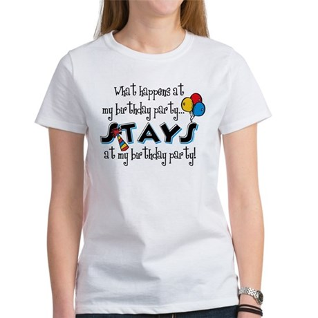 Stays At My Birthday Party Women's T-Shirt