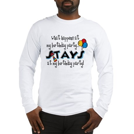 Stays At My Birthday Party Long Sleeve T-Shirt