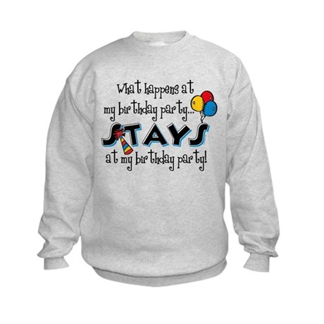 Stays At My Birthday Party Kids Sweatshirt