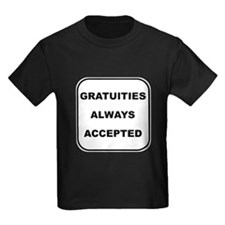 Gratuities Always Accepted T