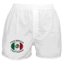 I'm So Mexican I Poop Tamales Boxer Shorts