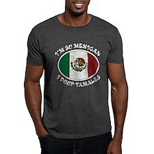 I'm So Mexican I Poop Tamales T-Shirt