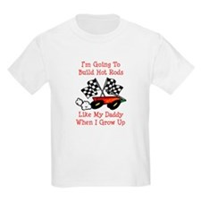 Build Hot Rods Like Daddy T-Shirt
