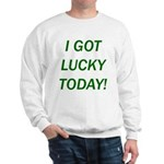 I Got Lucky Today Sweatshirt