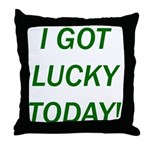 I Got Lucky Today Throw Pillow