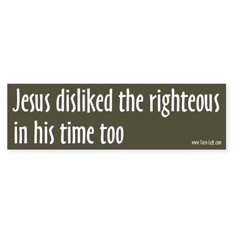 Bumper Sticker - Jesus disliked the righteous