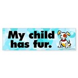 Bumper Sticker. My child has fur (dog). Furkids.