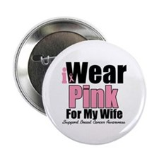 "I Wear Pink For My Wife 2.25"" Button (10 pack)"