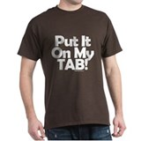 Put It On My Tab! T-Shirt