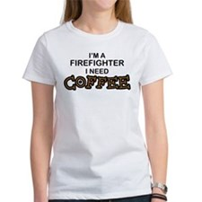 Firefighter I Need Coffee Tee