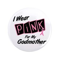 "I Wear Pink For My Godmother 8 3.5"" Button (100 pa"