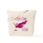 I Didn't Come to Lose! Tote Bag