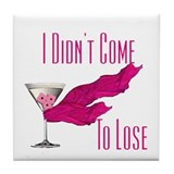 I Didn't Come to Lose! Tile Coaster