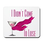 I Didn't Come to Lose! Mousepad