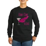 I Didn't Come to Lose! Long Sleeve Dark T-Shirt