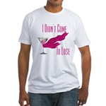 I Didn't Come to Lose! Fitted T-Shirt