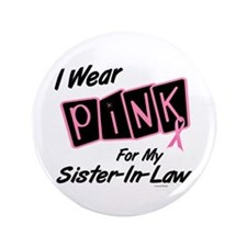 "I Wear Pink For My Sister-In-Law 8 3.5"" Button (10"