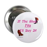 "If The Shoe Fits I'll Buy It 2.25"" Button (10 pack"