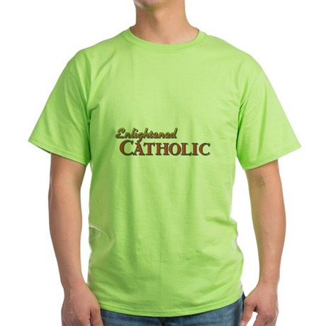 Enlightened Catholic Green T-Shirt