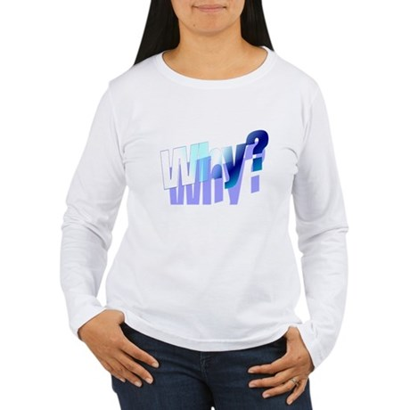 Why Women's Long Sleeve T-Shirt