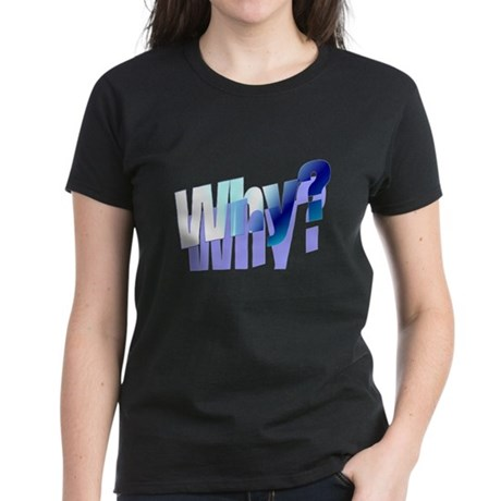 Why Women's Dark T-Shirt