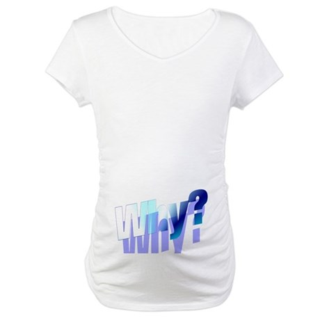 Why Maternity T-Shirt