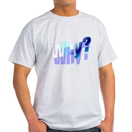 Why Light T-Shirt