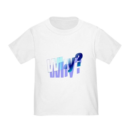 Why Toddler T-Shirt
