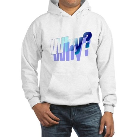 Why Hooded Sweatshirt