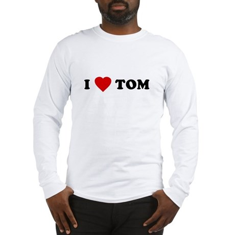 I Love [Heart] Tom Long Sleeve T-Shirt