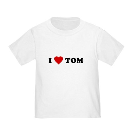 I Love [Heart] Tom Toddler T-Shirt