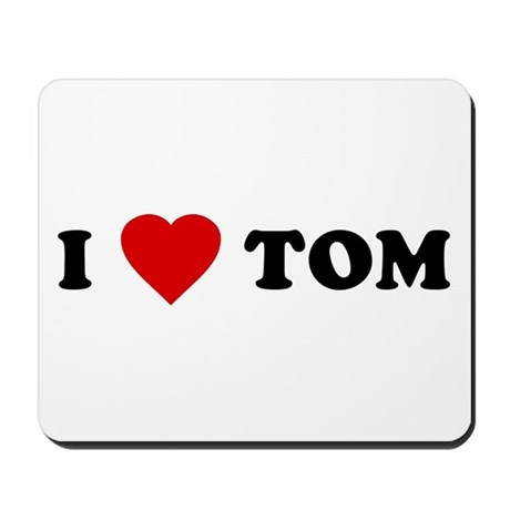 I Love [Heart] Tom Mousepad