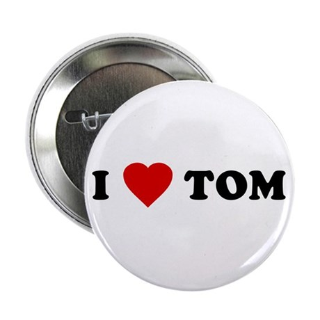 I Love [Heart] Tom Button