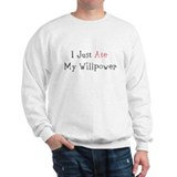 I Just Ate My Willpower Sweatshirt