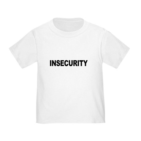 INSECURITY Toddler T-Shirt
